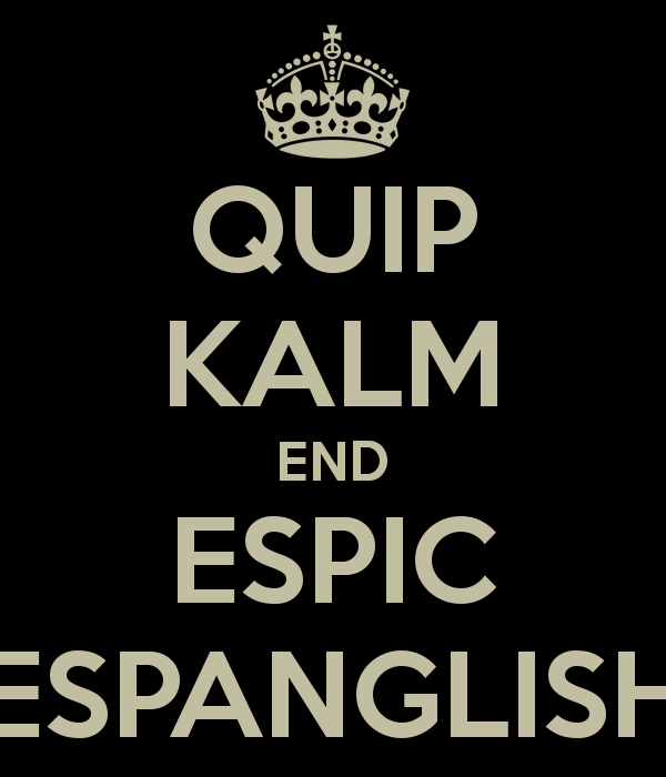 quip-kalm-end-espic-espanglish